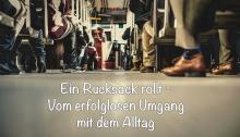 Im Bus: Ein Rucksack rollt - Vom erfolglosen Umgang mit dem Alltag
