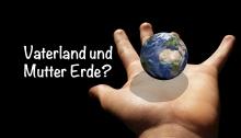 Vaterland und Mutter Erde?