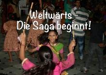Weltwärts - Die Saga beginnt!