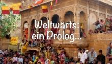 Weltwärts: ein Prolog...